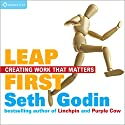 Leap First: Creating Work That Matters Rede von Seth Godin Gesprochen von: Seth Godin