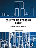 Countering Economic Crime: A Comparative Analysis (The Law of Financial Crime)