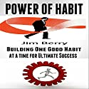 Power of Habit: Building One Good Habit at a Time for Ultimate Success Audiobook by Jim Berry Narrated by Nick Hart