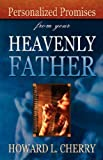 Personalized Promises from Your Heavenly Father, Howard L. Cherry, 1604776498