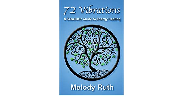72 Vibrations: A Kabbalistic Guide to Energy Healing Spirit ...