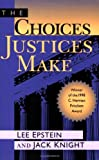 The Choices Justices Make, Lee Epstein and Jack Knight, 1568022263