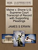Maine V. Shone U. S. Supreme Court Transcript of Record with Supporting Pleadings, James S. Erwin, 1270502182