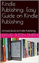 KINDLE PUBLISHING: EASY GUIDE ON KINDLE PUBLISHING(KINDLE PUBLISHING PRO, KINDLE PUBLISHING COURSE, KINDLE PUBLISHING ADVICE, MAKE MONEY, MAKE MONEY ONLINE): ULTIMATE GUIDE TO KINDLE PUBLISHING