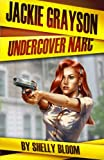 Jackie Grayson Undercover Narc, Shelly Bloom, 1456560980