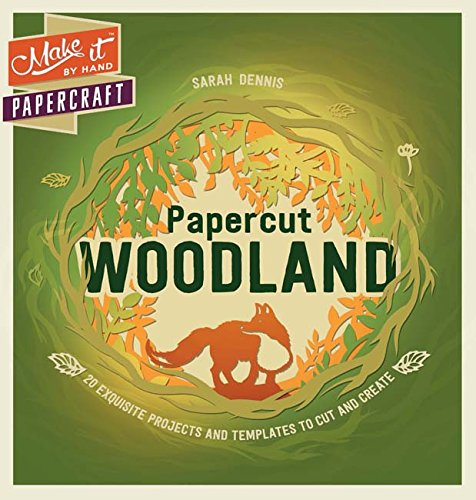 Make It by Hand Papercraft: Papercut Woodland: 20 Exquisite Projects and Templates to Cut and Create