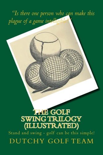 The Golf Swing Trilogy (Illustrated): Stand and swing - golf can be this simple!