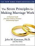img - for By John M. Gottman Ph.D. The Seven Principles for Making Marriage Work: A Practical Guide from the Country's Foremost Relatio (Unabridged CD) [Audio CD] book / textbook / text book