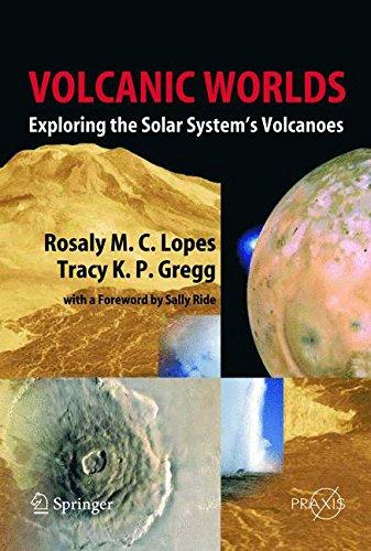 Volcanic Worlds: Exploring The Solar System's Volcanoes (Springer Praxis Books)