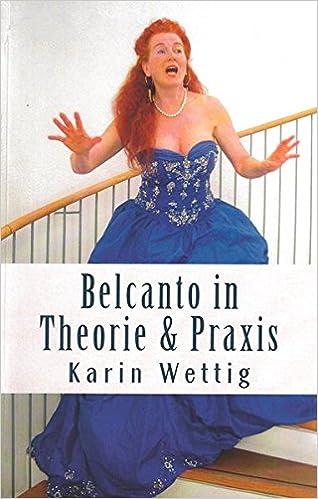 Belcanto in Theorie und Praxis: Handbuch fuer Gesang und Buehne