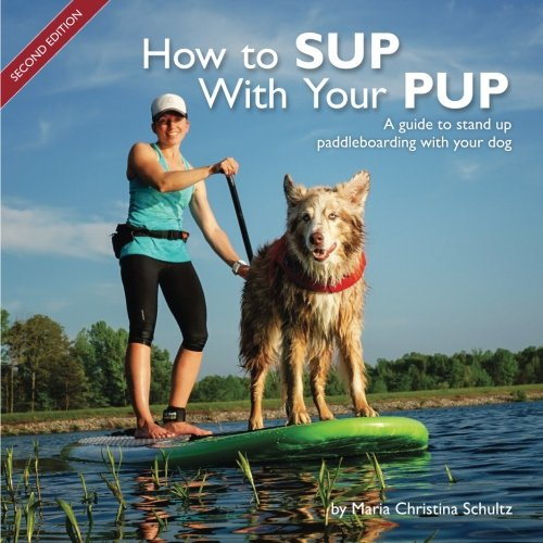 Read Online How to SUP With Your PUP: A guide to stand up paddleboarding with your dog ebook