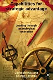 img - for Capabilities for Strategic Advantages: Leading Through Technological Innovation by David Birchall (2005-08-06) book / textbook / text book