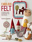 img - for Fabulous Felt: How to Make Beautiful Accessories and Decorations book / textbook / text book