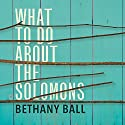What to Do About the Solomons Audiobook by Bethany Ball Narrated by Kirsten Potter