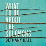 What to Do About the Solomons | Bethany Ball