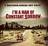 I'm a Man of Constant Sorrow: Vintage Versions of Songs Made Popular in the Movie O Brother Where Art Thou and Other American Roots Music By Various Artists (2002-02-25)
