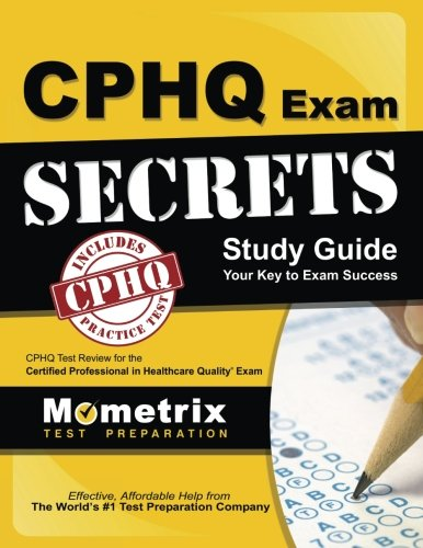 CPHQ Exam Secrets Study Guide: CPHQ Test Review for the Certified Professional in Healthcare Quality Exam