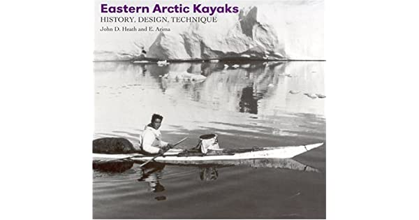 Eastern Arctic Kayaks: History, Design, Technique: Amazon com