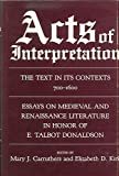 img - for Acts of Interpretation: The Text in Its Contexts, 700-1600 : Essays on Medieval and Renaissance Literature in Honor of E. Talbot Donaldson book / textbook / text book
