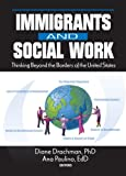 Immigrants and Social Work, Diane Drachman and Ana Paulino, 078901999X