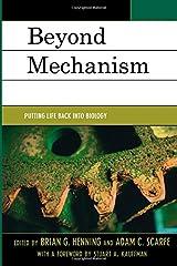 Beyond Mechanism: Putting Life Back Into Biology Paperback