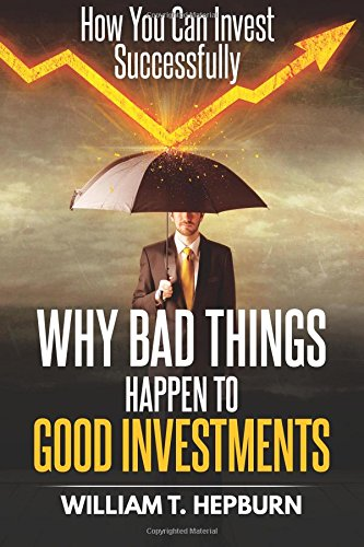 Why Bad Things Happen to Good Investments: How You Can Invest Successfully