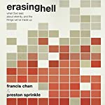 Erasing Hell : What God Said about Eternity, and the Things We Made Up | Francis Chan,Preston Sprinkle