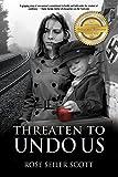 Threaten to Undo Us by Rose Seiler Scott (2015-05-01)