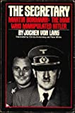 Secretary, Martin Bormann: The Man Who Manipulated Hitler