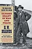 The Man Who Saved the Union: Ulysses Grant in War