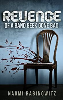 Revenge Of A Band Geek Gone Bad (A Contemporary Young Adult Romance/Coming Of Age Tale) by [Rabinowitz, Naomi]