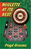 Roulette at Its Best, Floyd Grooms, 0741437376