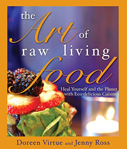 The Art of Raw Living Food: Heal Yourself and the Planet with Eco-delicious Cuisine from Virtue, Doreen/ Ross, Jenny