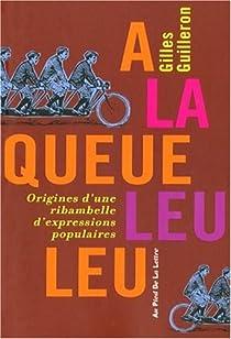 A la queue leu leu : Origines d'une ribambelle d'expressions populaires par Guilleron