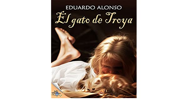Amazon.com: El gato de Troya (Spanish Edition) eBook: Eduardo Alonso: Kindle Store