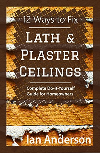 - 12 Ways to Fix Lath and Plaster Ceilings: Complete Do-it-Yourself Guide for Homeowners