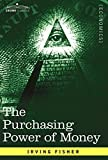The Purchasing Power of Money: Its Determination and Relation to Credit Interest and Crises (Cosimo Classics Economics)