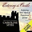 Entering the Castle: Exploring Your Mystical Experience of God Rede von Caroline Myss Gesprochen von: Caroline Myss