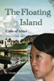 The Floating Island: - a tale of Africa