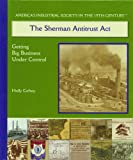 img - for The Sherman Antitrust ACT: Getting Big Business Under Control (America's Industrial Society in the Nineteenth Century) book / textbook / text book