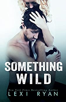 Something Wild (Reckless and Real) by [Ryan, Lexi]