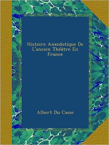 Histoire Anecdotique De L'ancien Théâtre En France pdf