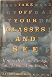 img - for Take Off Your Glasses and See: How to Heal Your Eyesight and Expand Your Insight by Jacob Liberman (1995-03-01) book / textbook / text book
