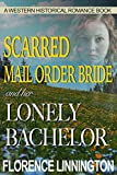 Scarred Mail Order Bride And Her Lonely Bachelor (A Western Historical Romance Book)