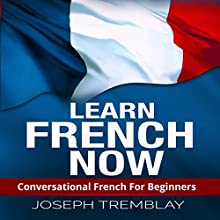 Learn French Now: Conversational French for Beginners Audiobook by Joseph Tremblay Narrated by Paddy McMahon