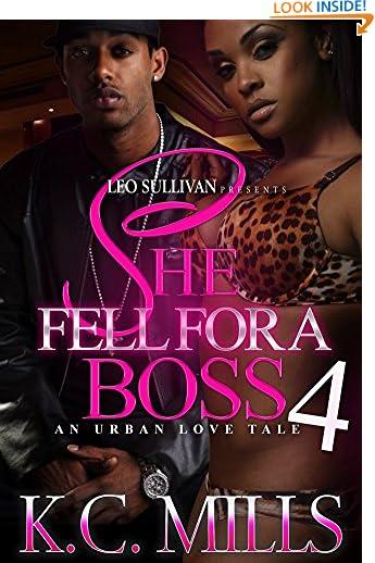 She Fell For A Boss 4: An Urban Love Tale by K.C. Mills