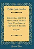 Amazon / Forgotten Books: Perennial, Biennial and Annual Plants, Iris, Cut Garden Flowers in Season Spring 1931 Classic Reprint (Bright Spot Gardens)