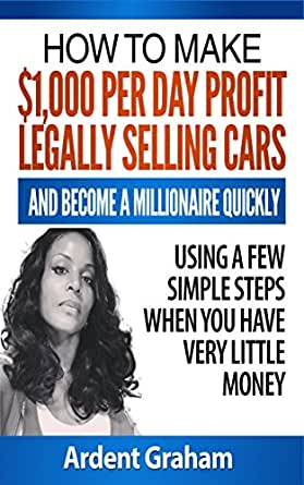 how to make 1 000 per day profit legally selling cars and become a millionaire. Black Bedroom Furniture Sets. Home Design Ideas