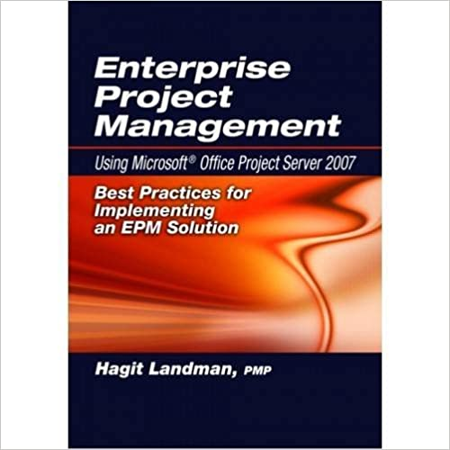 Enterprise Project Management Using Microsoft® Office Project Server 2007: Best Practices for Implementing an EPM Solution