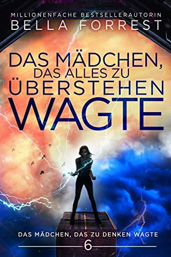 Das Mädchen, das zu denken wagte 6: Das Mädchen, das alles zu überstehen wagte (German Edition)